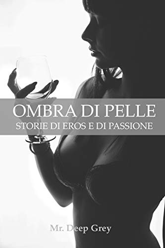 OMBRA DI PELLE: STORIE DI EROS E DI PASSIONE (Italian Edition)