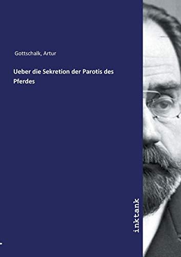 Gottschalk, A: Ueber die Sekretion der Parotis des Pferdes