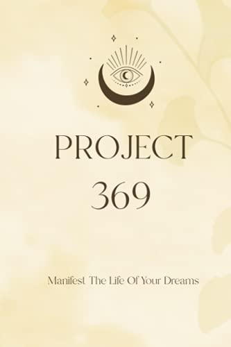 Project 369: Law of Attraction -Manifest the Life of Your Dreams