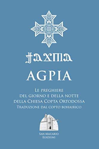 Agpia - Le preghiere del giorno e della notte della Chiesa Copta Ortodossa: Traduzione dal copto bohairico