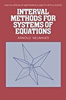Interval Methods for Systems of Equations (Encyclopedia of Mathematics and Its Applications)