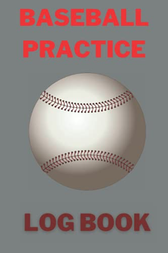 BASEBALL PRACTICE LOG BOOK: BASEBALL PRACTICE AND TRAINING LOG BOOK FOR STUDENTS, PLAYERS AND BASEBALL LOVER TO MONITOR TRAINING PERFORMANCE, SKILLS ... A PERFECT BIRTHDAY GIFT FOR BASEBALL LOVERS