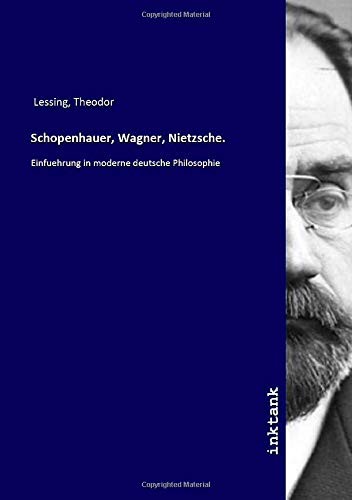 Schopenhauer, Wagner, Nietzsche.: Einfuehrung in moderne deutsche Philosophie