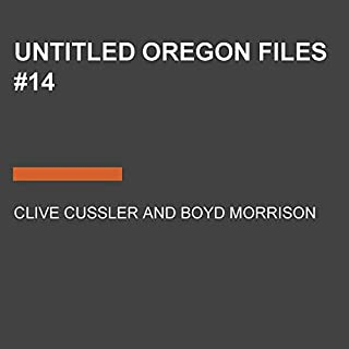 Untitled Oregon Files #14                   By:                                                                                                                                 Clive Cussler,                                                                                        Boyd Morrison                           Length: 11 hrs     Not rated yet     Overall 0.0