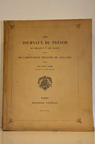 Les Journaux du Trésor de Philippe VI de Valois, suivis de l'Ordinarium Thesauri de 1338-1339Collection des documents inédits sur l'Histoire de France. by VIARD (Jules) publié par