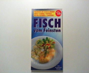 Fisch vom Feinsten : [Fischfilets mit Sauce & paniert - leicht, schnell, exotisch - richtig filetieren - Garzeiten ; über 80 getestete Rezepte].