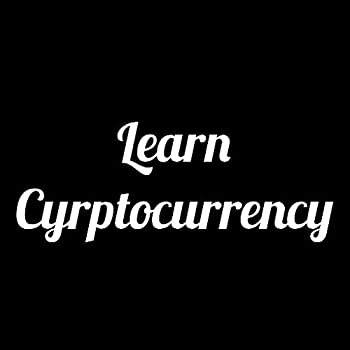 LEARN CYRPTOCURRENCY