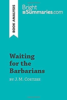 Waiting for the Barbarians by J. M. Coetzee (Book Analysis): Detailed Summary, Analysis and Reading Guide