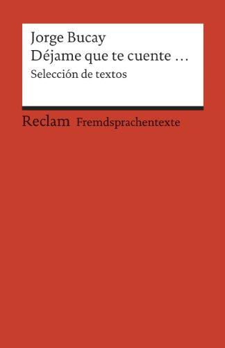 Déjame que te cuente...: Selección de textos. Spanischer Text mit deutschen Worterklärungen. B2 (GER) (Reclams Universal-Bibliothek)