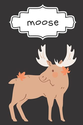 moose: 120 Lined page Journal ( for moose lovers )