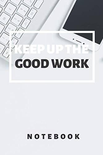 KEEP UP THE GOOD WORK (Apple Wireless Keyboard): Keep Up The Good Work Notebook / Journal / Diary Gift, 120 Blank Pages, 6x9 Inches,...