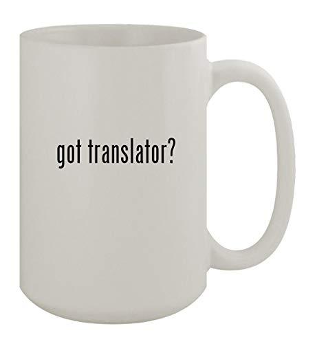 got translator? - 15oz Ceramic White Coffee Mug, White