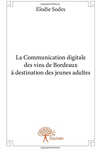 La Communication digitale des vins de Bordeaux à destination des jeunes adultes