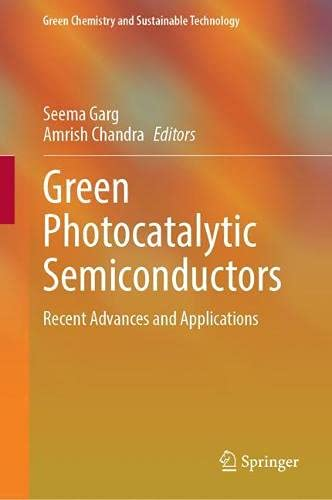 Green Photocatalytic Semiconductors: Recent Advances and Applications (Green Chemistry and Sustainable Technology)