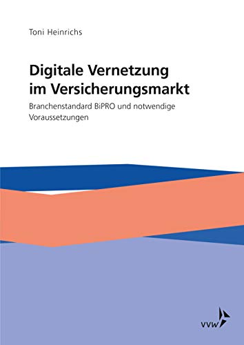 Digitale Vernetzung im Versicherungsmarkt: Branchenstandard BiPRO und notwendige Voraussetzungen