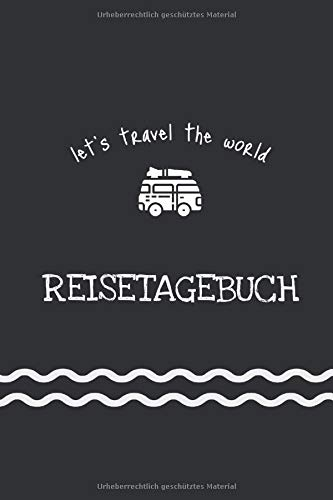 Reisetagebuch - let's travel the world: Tagebuch/Notizbuch für den Urlaub und Reisen: let's travel the world