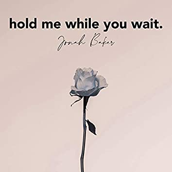 Hold Me While You Wait (Acoustic)