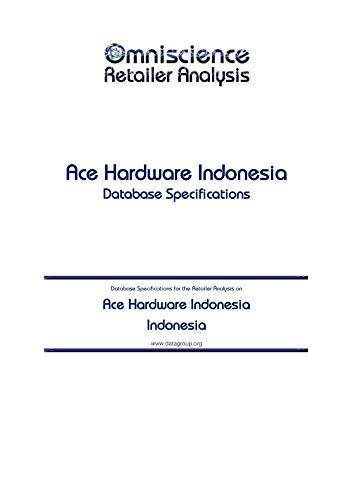 Ace Hardware Indonesia - Indonesia: Retailer Analysis Database Specifications (Omniscience Retailer Analysis - Indonesia Book 2190)