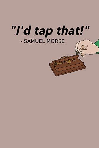 I'd Tap That: Notebook For Samuel Morse Fans Funny Amateur Radio Operator Journal I'd Tap That Meme Notebook
