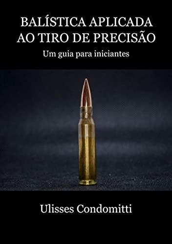 Balística Aplicada Ao Tiro De Precisão (Portuguese Edition)