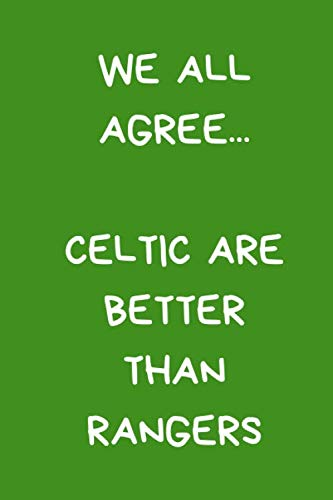 "We All Agree... Celtic Are Better Than Rangers: Funny Notebook For Men And Women Football Fans. Black And White Lined Paperback A5 (6"" x 9"")"