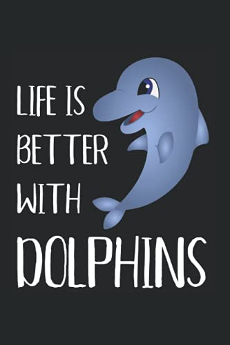 Life Is Better With Dolphins: 6x9 Lined Journal for Dolphin Lovers
