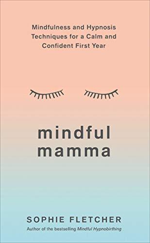 Mindful Mamma: Técnicas de atención e hipnosis para un primer año tranquilo y confiable
