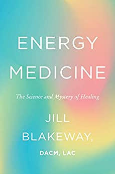 Energy Medicine: The Science and Mystery of Healing by [Jill Blakeway]