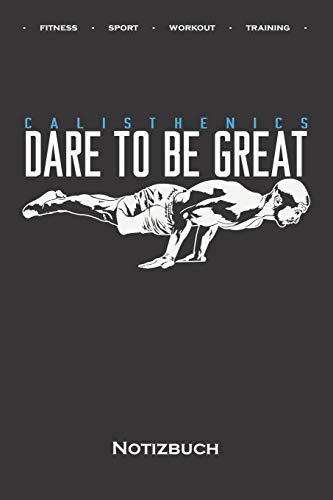 """Calisthenics """"Dare to be Great"""" Notizbuch: Punkteraster Notizbuch für Fitness-begeisterte, welche den Steet Workout Sport rund um Eigengewichtsübungen lieben"""