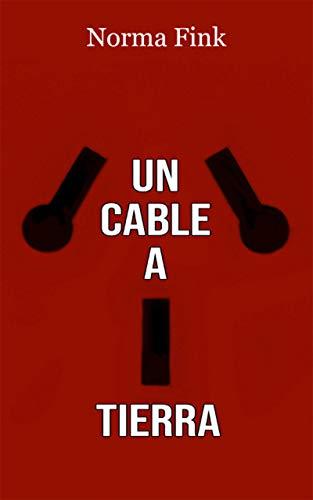 Un Cable a Tierra de Norma Fink