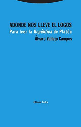 Adonde nos lleve El Logos: Para leer la República de Platón (Estructuras y procesos. Filosofía)