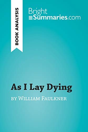 As I Lay Dying by William Faulkner (Book Analysis): Detailed Summary, Analysis and Reading Guide (BrightSummaries.com) (English Edition)