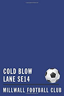 COLD BLOW  LANE: MILLWALL Soccer Journal / Notebook /Diary  to write in and record your thoughts.