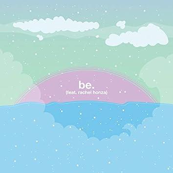 be. (feat. rachel honza)