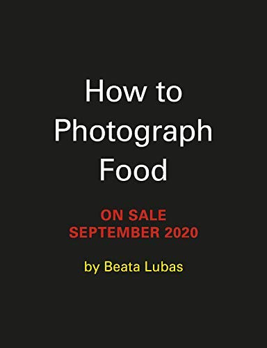 How to Photograph Food: Compose, Shoot, and Edit Appetizing Images (English Edition)