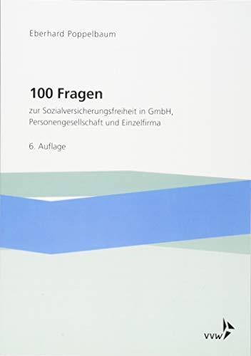 100 Fragen zur Sozialversicherungsfreiheit in GmbH, Personengesellschaft und Einzelfirma: Plädoyer für eine optimale Neugestaltung der Versorgung nach festgestellter Selbstständigkeit