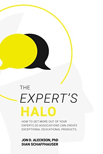 The Expert's Halo: How to Get More Out of Your Experts So Associations Can Create Exceptional Products (English Edition)