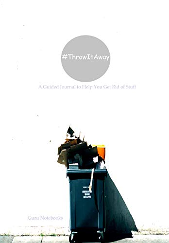 Throw It Away: A guided journal to help you get rid of stuff, downsize, declutter, organize your home, simplify your life, and live unencumbered by material ... (Guru Notebooks) (English Edition)