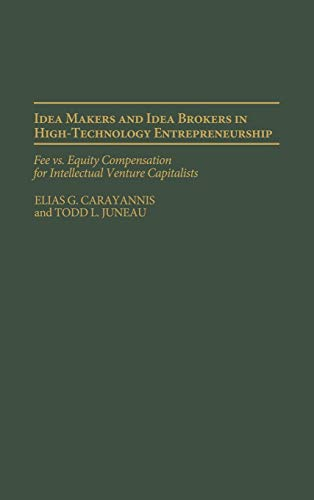 Download Idea Makers and Idea Brokers in High-Technology Entrepreneurship: Fee Vs. Equity Compensation for Intellectual Venture Capitalists 1567204562