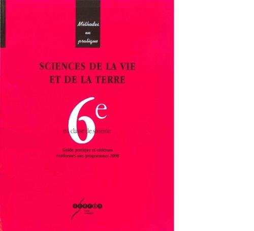 Sciences de la vie et de la terre 6e : Guide pratique et dédérom conformes aux programmes 2008 (1Cédérom)