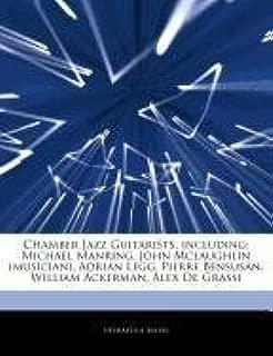 Articles on Chamber Jazz Guitarists, Including: Michael Manring, John McLaughlin (Musician), Adrian Legg, Pierre Bensusan, William Ackerman, Alex de G