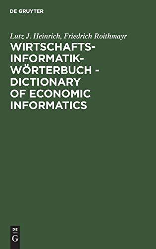 Wirtschaftsinformatik-Wörterbuch - Dictionary of Economic Informatics: Deutsch-Englisch. Englisch-Deutsch. German-English. English-German