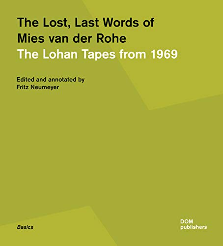 The lost, last words of Mies van der Rohe. The Lohan tapes from 1969