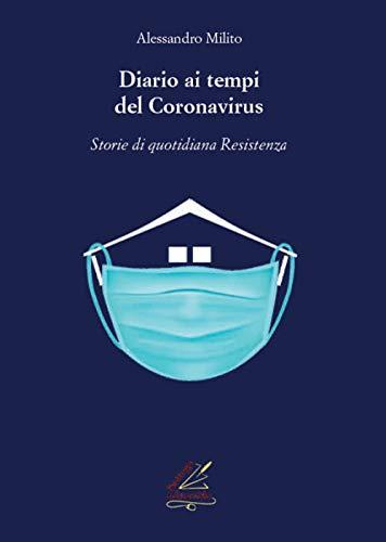 Diario ai tempi del Coronavirus. Storie di quotidiana «Resistenza»