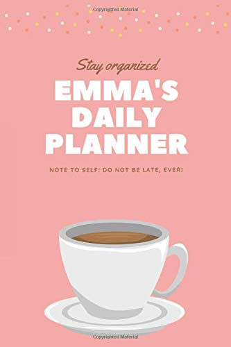 Emma Daily Planner - Stay Organized Notebook - Coffee Notebook: 6x9 Emma Diary Journal - Lined Writing Notebook with Personalized Name, 120 Pages - ... for Girls and Women - Perfect Gift Idea