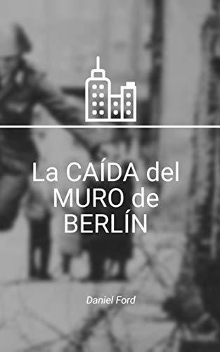 La CAÍDA del MURO de BERLÍN: muro de berlin
