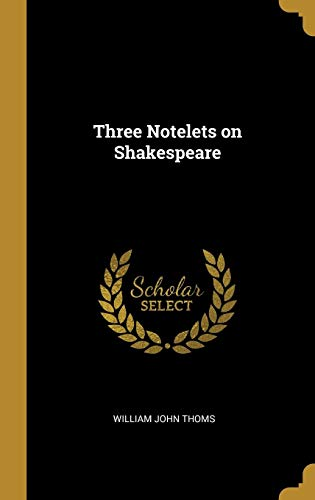 3 NOTELETS ON SHAKESPEARE