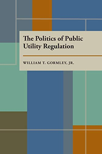 Compare Textbook Prices for The Politics of Public Utility Regulation 1 Edition ISBN 9780822953517 by Gormley Jr., William T.