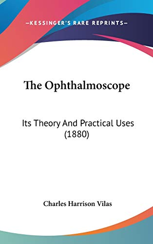 The Ophthalmoscope: Its Theory And Practical Uses (1880)