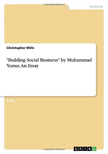 "\""Building Social Business\"" by Muhammad Yunus. An Essay"